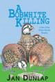 A Bobwhite Killing: A Bob White Murder Mystery - Jan Dunlap
