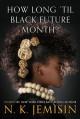 How Long 'Til Black Future Month? - N.K. Jemisin