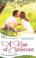 A Kiss of Cabernet (Love in Wine Country #1) - Pamela Gibson