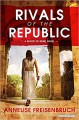 Rivals of the Republic - Annelise Freisenbruch