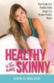 Healthy Is the New Skinny: Your Guide to a Healthy Body Image in a Picture-Perfect World - Katie H. Willcox