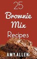 25 Brownie Mix Recipes (Awesome Fast Recipes Anyone Can Make!) - Amy Allen