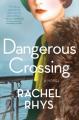Dangerous Crossing: A Novel - Rachel Rhys