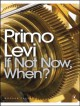 If Not Now, When? - Primo Levi, William Weaver
