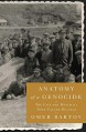 Anatomy of a Genocide: The Life and Death of a Town Called Buczacz - Omer Bartov