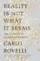 Reality Is Not What It Seems: The Elusive Structure of the Universe and the Journey to Quantum Gravity - Carlo Rovelli, Erica Segre, Simon Carnell