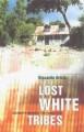 Lost White Tribes: Journeys Amongst The Forgotten - Riccardo Orizio, Avril Bardoni