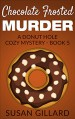 Chocolate Frosted Murder: A Donut Hole Cozy Mystery - Book 5 - Susan Gillard