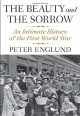 The Beauty and the Sorrow: An Intimate History of the First World War - Peter Englund