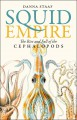 Squid Empire: The Rise and Fall of the Cephalopods - Danna Staaf