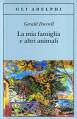 La mia famiglia e altri animali - Gerald Durrell, Adriana Motti