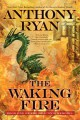 The Waking Fire (The Draconis Memoria) - Anthony Ryan