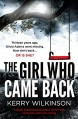 The Girl Who Came Back: A totally gripping psychological thriller with a twist you won't see coming - Kerry Wilkinson