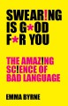 Swearing Is Good for You: The Amazing Science of Bad Language - Emma Byrne