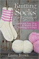 Knitting Socks for Beginners: Quick and Easy Way to Master Sock Knitting in 3 Days (Sock Knitting Patterns in Black&White) - Emma Brown