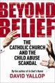 Beyond Belief: The Catholic Church and the Child Abuse Scandal - Yallop