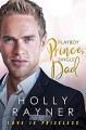 Playboy Prince, Single Dad (Love Is Priceless Book 4) - Holly Rayner