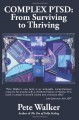 Complex Ptsd: From Surviving to Thriving: A Guide and Map for Recovering from Childhood Trauma - Pete Walker