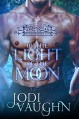 BY THE LIGHT OF THE MOON: RISE OF THE ARKANSAS WEREWOLVES - Jodi Vaughn