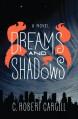 Dreams and Shadows - C. Robert Cargill