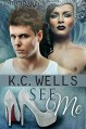 See Me (Lightning Tales Book 3) - K.C. Wells, Meredith Russell