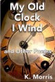 My Old Clock I Wind and Other Poems - William Morris