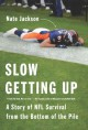 Slow Getting Up: A Story of NFL Survival from the Bottom of the Pile - Nate Jackson