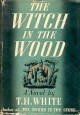 The Witch in the Wood - T. H. White
