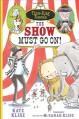 The Show Must Go On! - Kate Klise, M. Sarah Klise