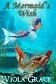 A Mermaid's Wish - Viola Grace