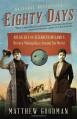 Eighty Days: Nellie Bly and Elizabeth Bisland's History-Making Race Around the World - Matthew Goodman