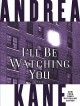 I'll Be Watching You - Andrea Kane