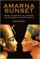 Amarna Sunset: Nefertiti, Tutankhamun, Ay, Horemheb, and the Egyptian Counter-Reformation - Aidan Dodson