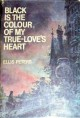 Black is the Colour of My True-Love's Heart - Ellis Peters