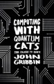 Computing with Quantum Cats: From Colossus to Qubits - John Gribbin