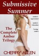 The Complete Amber Trilogy (Submissive Summer) - Cherry Allen