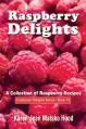 Raspberry Delights: A Collection of Raspberry Recipes (Cookbook Delight Series) - Karen Jean Matsko Hood