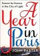 A Year in Paris: Season by Season in the City of Light - John Baxter