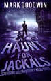 A Haunt for Jackals: A Post-Apocalyptic, EMP-Survival Thriller (Seven Cows, Ugly and Gaunt Book 3) - Mark goodwin