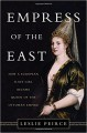 Empress of the East: How a European Slave Girl Became Queen of the Ottoman Empire - Leslie Peirce