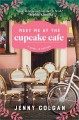 Meet Me at the Cupcake Cafe: A Novel with Recipes - Jenny Colgan
