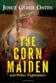 The Corn Maiden and Other Nightmares - Joyce Carol Oates