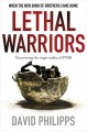 Lethal Warriors: When the New Band of Brothers Came Home - David Philipps
