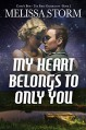My Heart Belongs to Only You (Cupid's Bow Book 2) - Melissa Storm, Designed by Rock Mallory, Stevie Mikayne