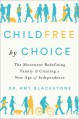 Childfree by Choice: The Movement Redefining Family and Creating a New Age of Independence - Amy Blackstone