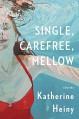 Single, Carefree, Mellow: Stories - Katherine Heiny