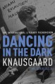 DANCING IN THE DARK: My Struggle, Book 4 (Knausgaard) - Karl Ove Knausgaard