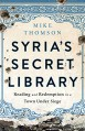 Syria's Secret Library: Reading and Redemption in a Town Under Siege - Mike Thomson