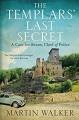The Templars' Last Secret: A Bruno, Chief of Police novel (Bruno, Chief of Police Series) - Martin Walker