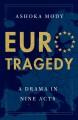 EuroTragedy A Drama in Nine Acts - Ashoka Mody